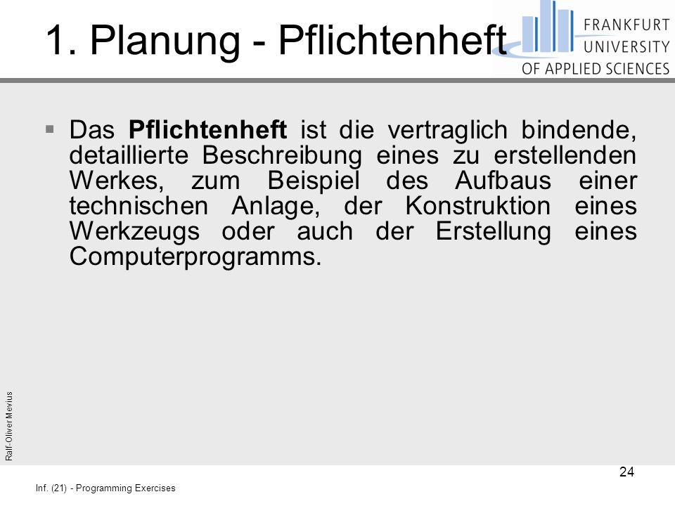 Ralf-Oliver Mevius Inf. (21) - Programming Exercises 1. Planung - Pflichtenheft  Das Pflichtenheft ist die vertraglich bindende, detaillierte Beschre
