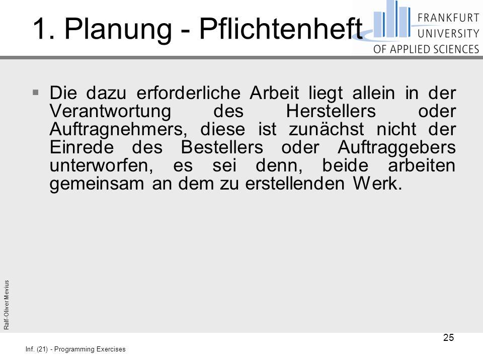 Ralf-Oliver Mevius Inf. (21) - Programming Exercises 1. Planung - Pflichtenheft  Die dazu erforderliche Arbeit liegt allein in der Verantwortung des