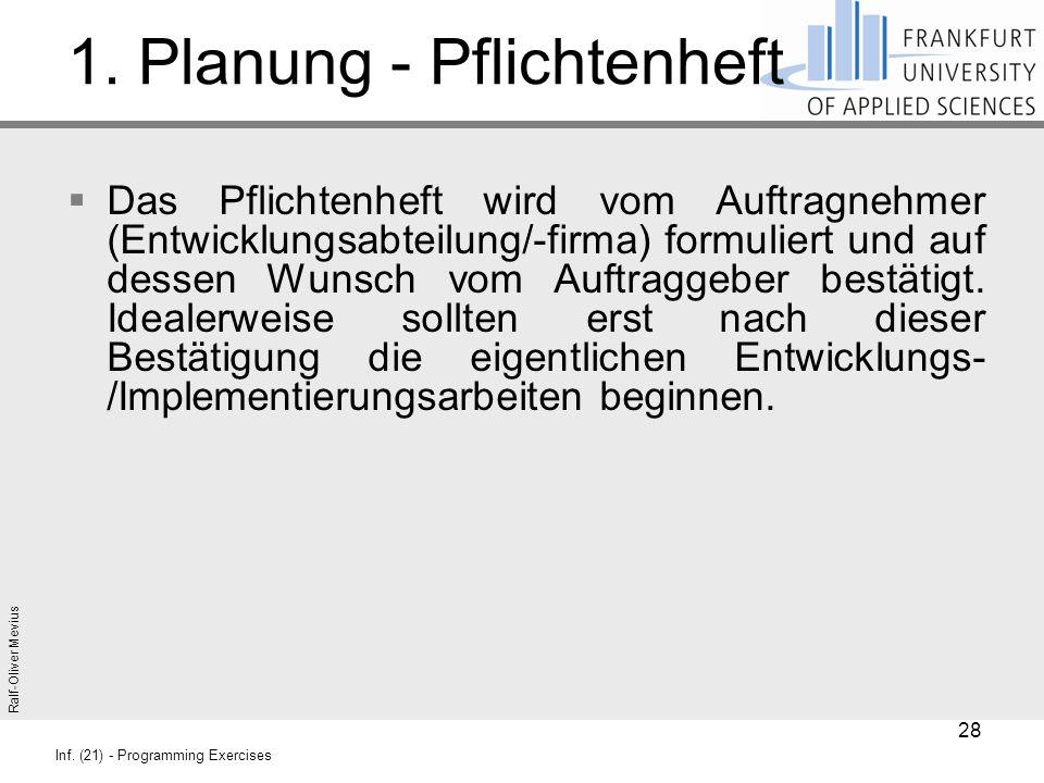 Ralf-Oliver Mevius Inf. (21) - Programming Exercises 1. Planung - Pflichtenheft  Das Pflichtenheft wird vom Auftragnehmer (Entwicklungsabteilung/-fir