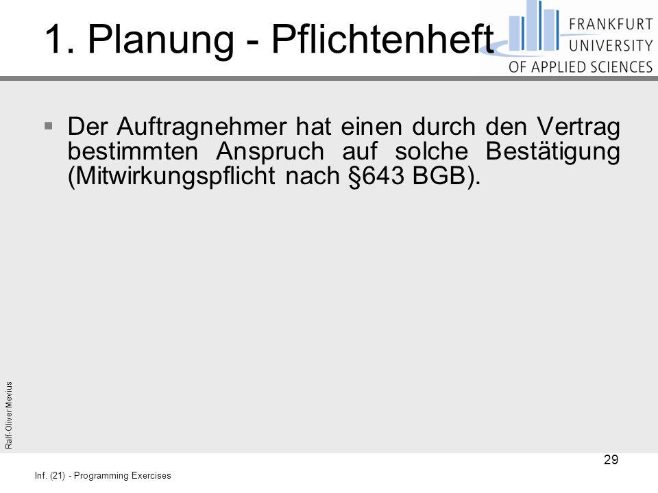 Ralf-Oliver Mevius Inf. (21) - Programming Exercises 1. Planung - Pflichtenheft  Der Auftragnehmer hat einen durch den Vertrag bestimmten Anspruch au