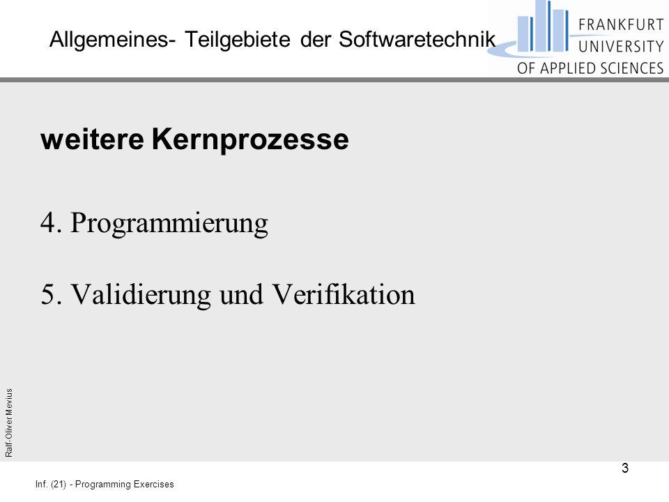 Ralf-Oliver Mevius Inf. (21) - Programming Exercises Allgemeines- Teilgebiete der Softwaretechnik weitere Kernprozesse 4. Programmierung 5. Validierun
