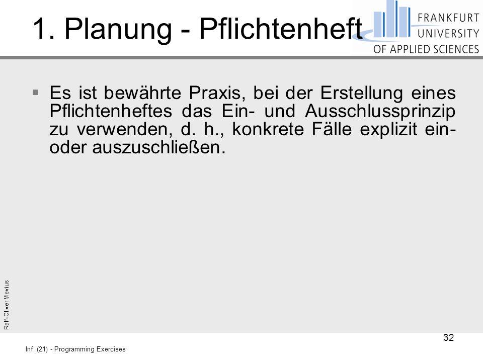 Ralf-Oliver Mevius Inf. (21) - Programming Exercises 1. Planung - Pflichtenheft  Es ist bewährte Praxis, bei der Erstellung eines Pflichtenheftes das