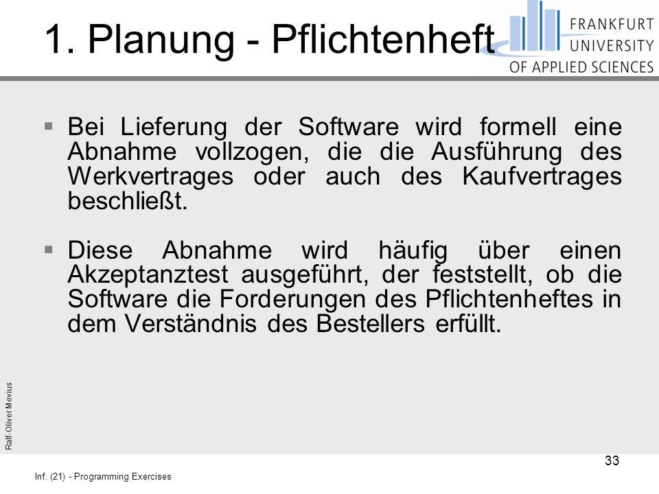 Ralf-Oliver Mevius Inf. (21) - Programming Exercises 1. Planung - Pflichtenheft  Bei Lieferung der Software wird formell eine Abnahme vollzogen, die