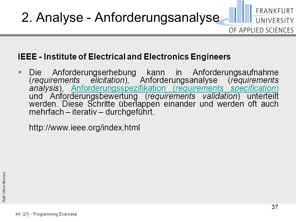 Ralf-Oliver Mevius Inf. (21) - Programming Exercises 2. Analyse - Anforderungsanalyse IEEE - Institute of Electrical and Electronics Engineers  Die A