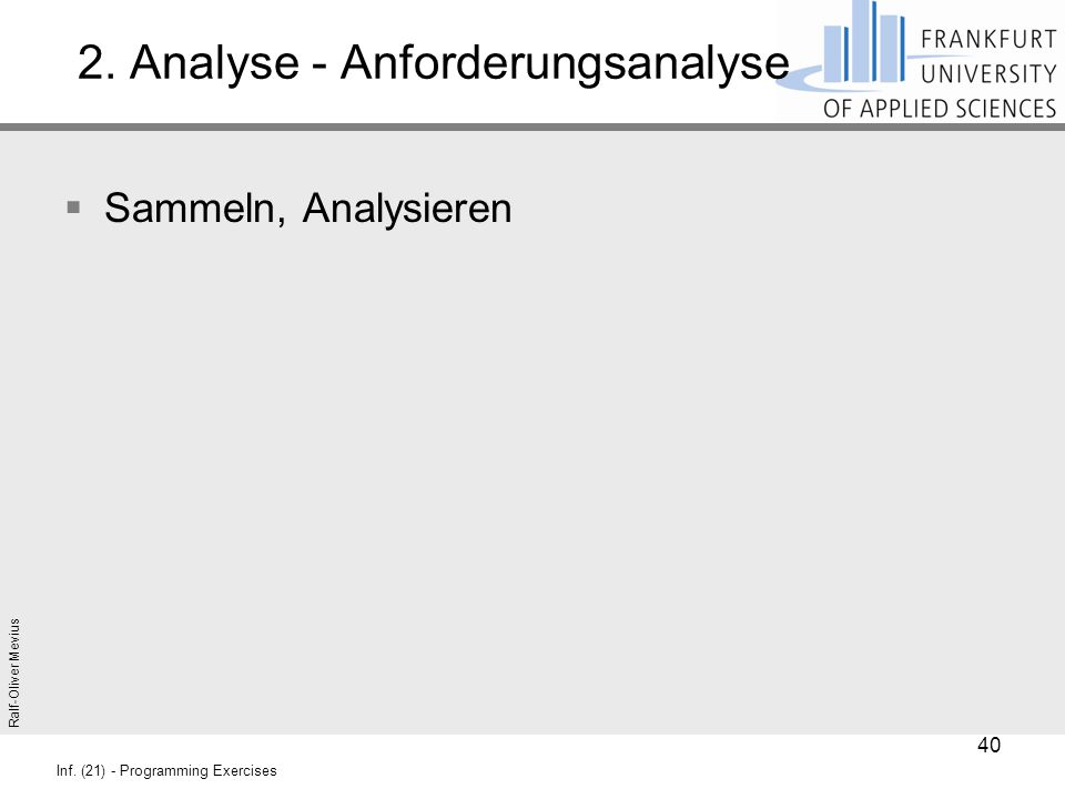 Ralf-Oliver Mevius Inf. (21) - Programming Exercises 2. Analyse - Anforderungsanalyse  Sammeln, Analysieren 40