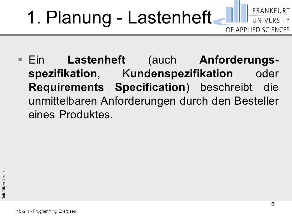 Ralf-Oliver Mevius Inf. (21) - Programming Exercises 1. Planung - Lastenheft  Ein Lastenheft (auch Anforderungs- spezifikation, Kundenspezifikation o