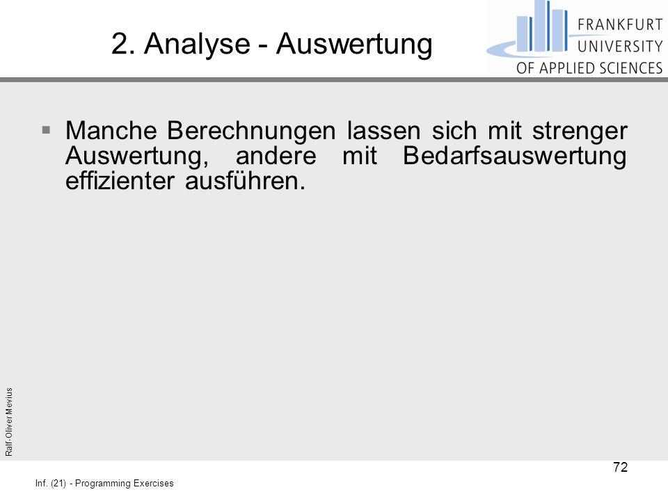 Ralf-Oliver Mevius Inf. (21) - Programming Exercises 2. Analyse - Auswertung  Manche Berechnungen lassen sich mit strenger Auswertung, andere mit Bed