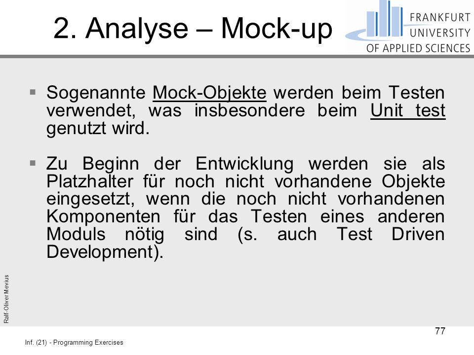 Ralf-Oliver Mevius Inf. (21) - Programming Exercises 2. Analyse – Mock-up  Sogenannte Mock-Objekte werden beim Testen verwendet, was insbesondere bei