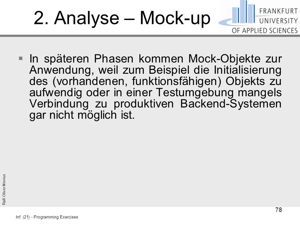 Ralf-Oliver Mevius Inf. (21) - Programming Exercises 2. Analyse – Mock-up  In späteren Phasen kommen Mock-Objekte zur Anwendung, weil zum Beispiel di