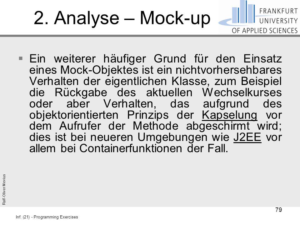 Ralf-Oliver Mevius Inf. (21) - Programming Exercises 2. Analyse – Mock-up  Ein weiterer häufiger Grund für den Einsatz eines Mock-Objektes ist ein ni