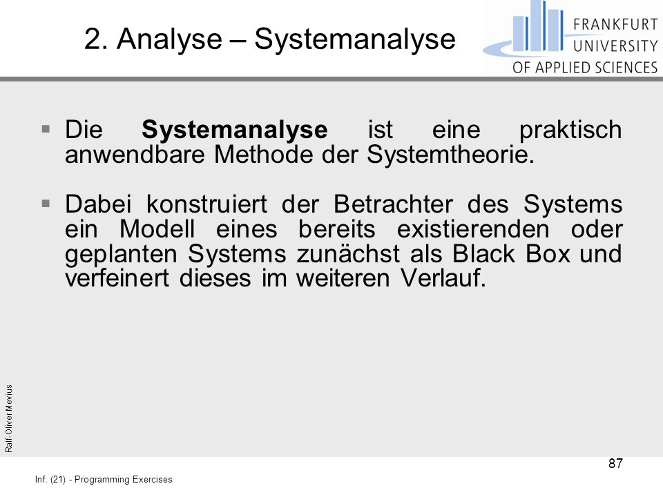 Ralf-Oliver Mevius Inf. (21) - Programming Exercises 2. Analyse – Systemanalyse  Die Systemanalyse ist eine praktisch anwendbare Methode der Systemth