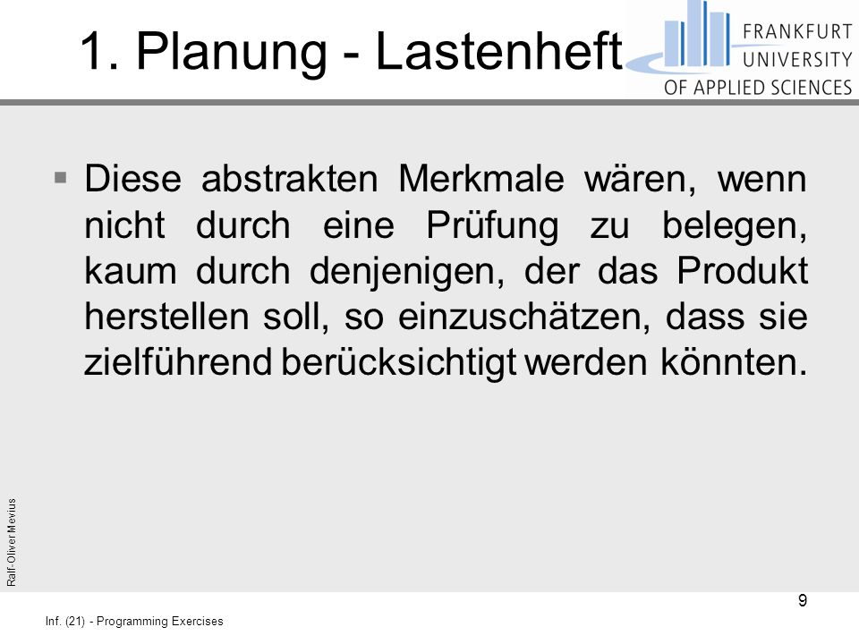 Ralf-Oliver Mevius Inf. (21) - Programming Exercises 1. Planung - Lastenheft  Diese abstrakten Merkmale wären, wenn nicht durch eine Prüfung zu beleg