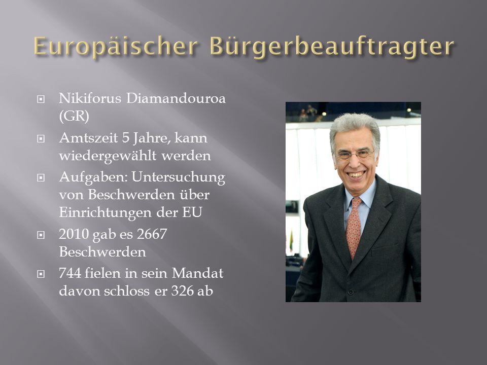  Nikiforus Diamandouroa (GR)  Amtszeit 5 Jahre, kann wiedergewählt werden  Aufgaben: Untersuchung von Beschwerden über Einrichtungen der EU  2010 gab es 2667 Beschwerden  744 fielen in sein Mandat davon schloss er 326 ab