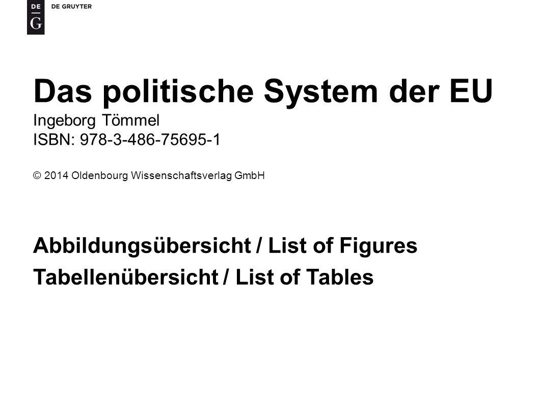 Das politische System der EU Ingeborg Tömmel ISBN: 978-3-486-75695-1 © 2014 Oldenbourg Wissenschaftsverlag GmbH Abbildungsübersicht / List of Figures Tabellenübersicht / List of Tables