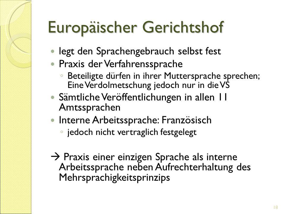 Europäischer Gerichtshof legt den Sprachengebrauch selbst fest Praxis der Verfahrenssprache ◦ Beteiligte dürfen in ihrer Muttersprache sprechen; Eine