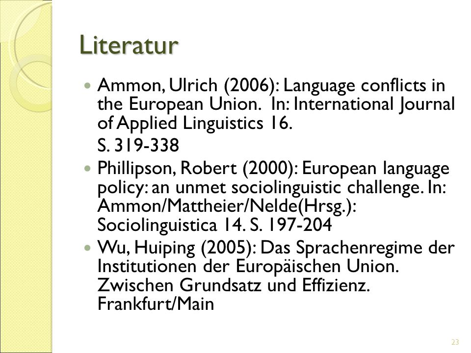 Literatur Ammon, Ulrich (2006): Language conflicts in the European Union.