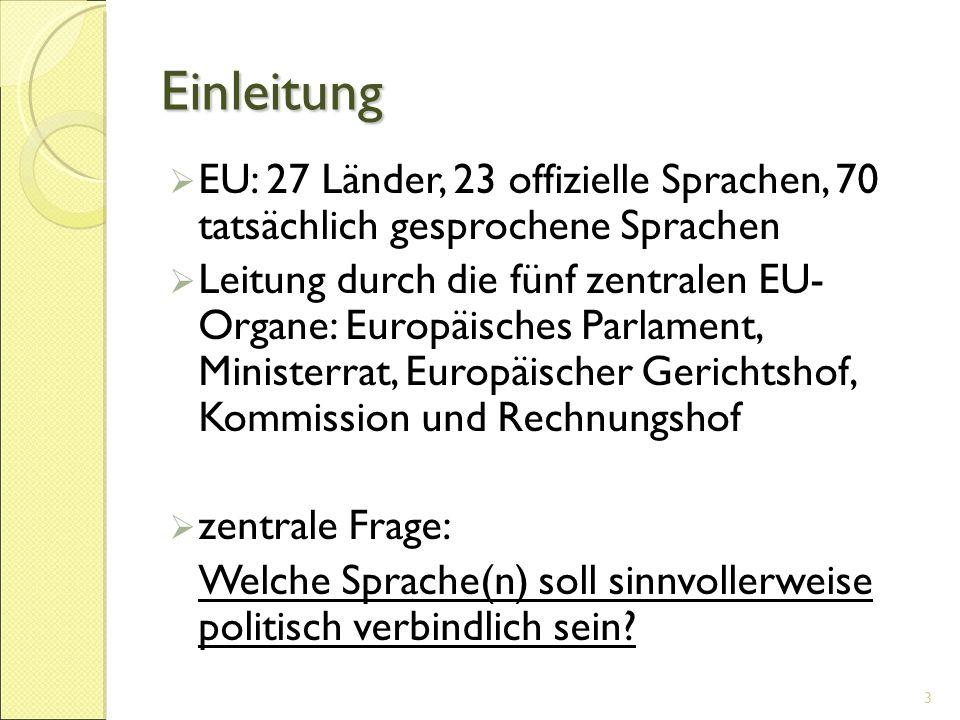 Einleitung  EU: 27 Länder, 23 offizielle Sprachen, 70 tatsächlich gesprochene Sprachen  Leitung durch die fünf zentralen EU- Organe: Europäisches Pa