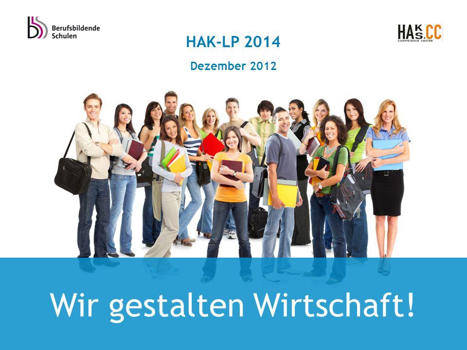 Wir gestalten Wirtschaft! HAK-LP 2014 Dezember 2012