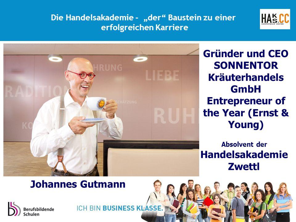"""Die Handelsakademie - """"der"""" Baustein zu einer erfolgreichen Karriere Gründer und CEO SONNENTOR Kräuterhandels GmbH Entrepreneur of the Year (Ernst & Y"""