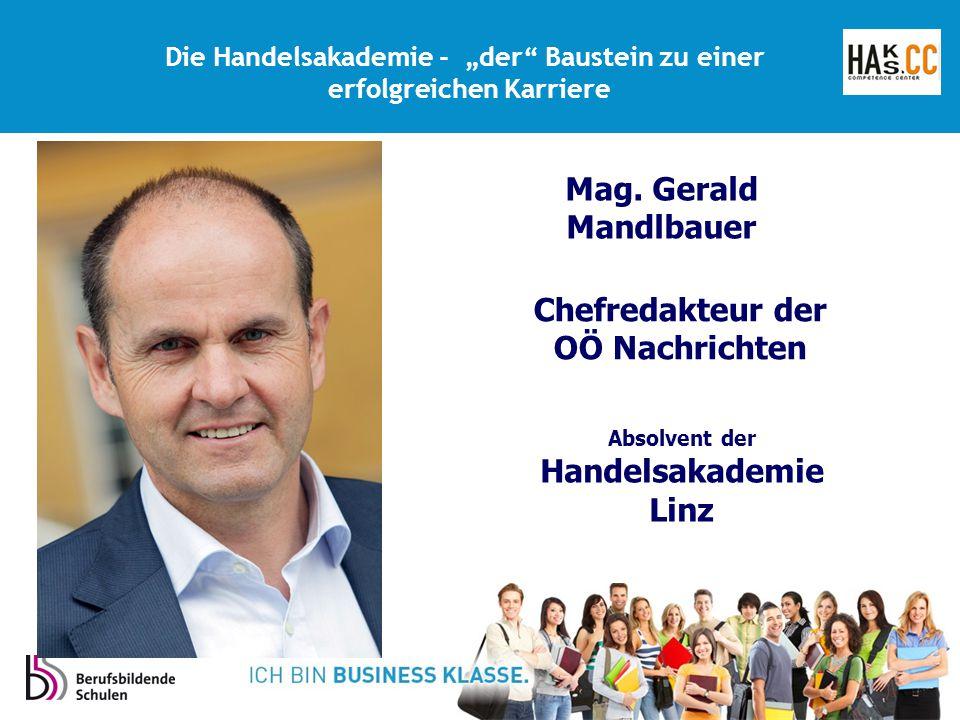 """Die Handelsakademie - """"der"""" Baustein zu einer erfolgreichen Karriere Chefredakteur der OÖ Nachrichten Absolvent der Handelsakademie Linz Mag. Gerald M"""
