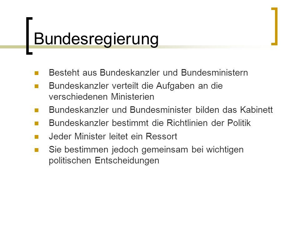 Bundesregierung Besteht aus Bundeskanzler und Bundesministern Bundeskanzler verteilt die Aufgaben an die verschiedenen Ministerien Bundeskanzler und B