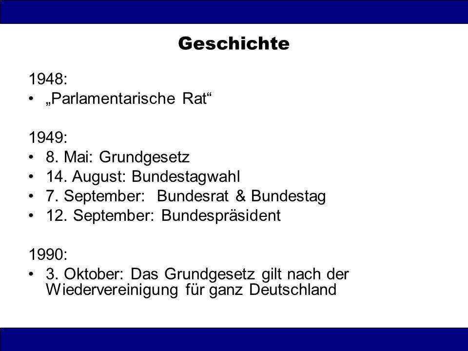 "Geschichte 1948: ""Parlamentarische Rat"" 1949: 8. Mai: Grundgesetz 14. August: Bundestagwahl 7. September: Bundesrat & Bundestag 12. September: Bundesp"