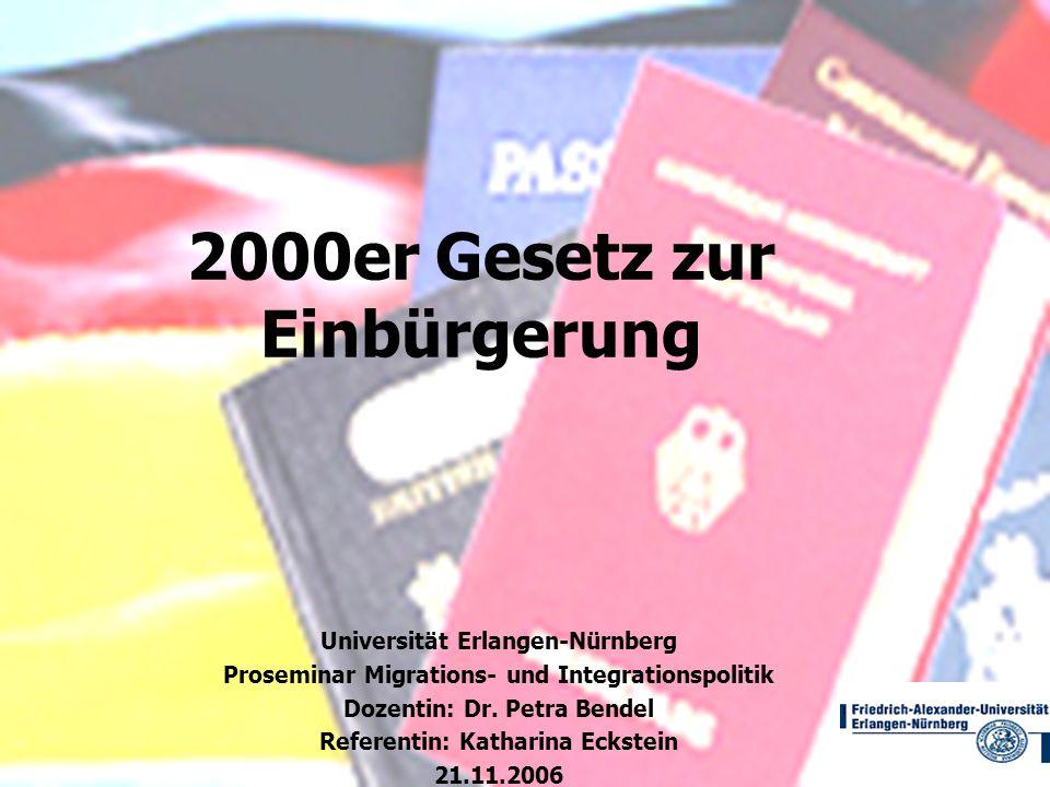 2000er Gesetz zur Einbürgerung Universität Erlangen-Nürnberg Proseminar Migrations- und Integrationspolitik Dozentin: Dr. Petra Bendel Referentin: Kat