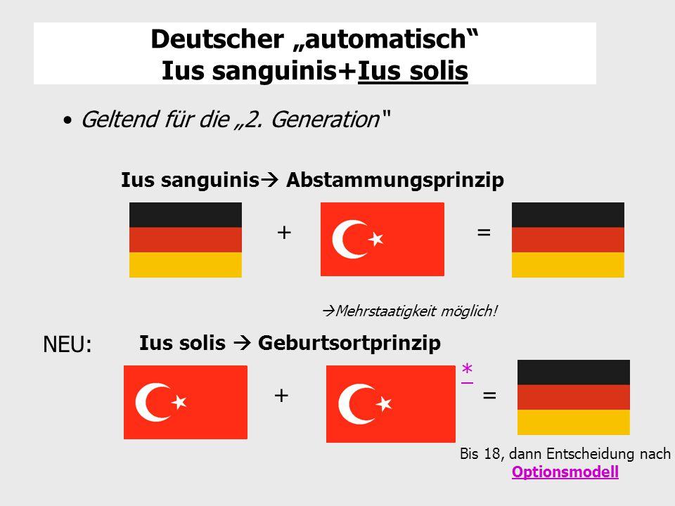 """Deutscher """"automatisch"""" Ius sanguinis+Ius solis + T =D  Mehrstaatigkeit möglich! NEU: + * = Bis 18, dann Entscheidung nach Optionsmodell Optionsmodel"""