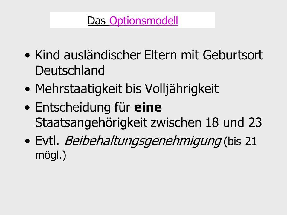 Kind ausländischer Eltern mit Geburtsort Deutschland Mehrstaatigkeit bis Volljährigkeit Entscheidung für eine Staatsangehörigkeit zwischen 18 und 23 E