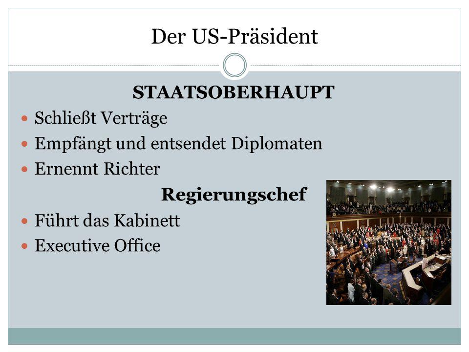 Der US-Präsident STAATSOBERHAUPT Schließt Verträge Empfängt und entsendet Diplomaten Ernennt Richter Regierungschef Führt das Kabinett Executive Offic