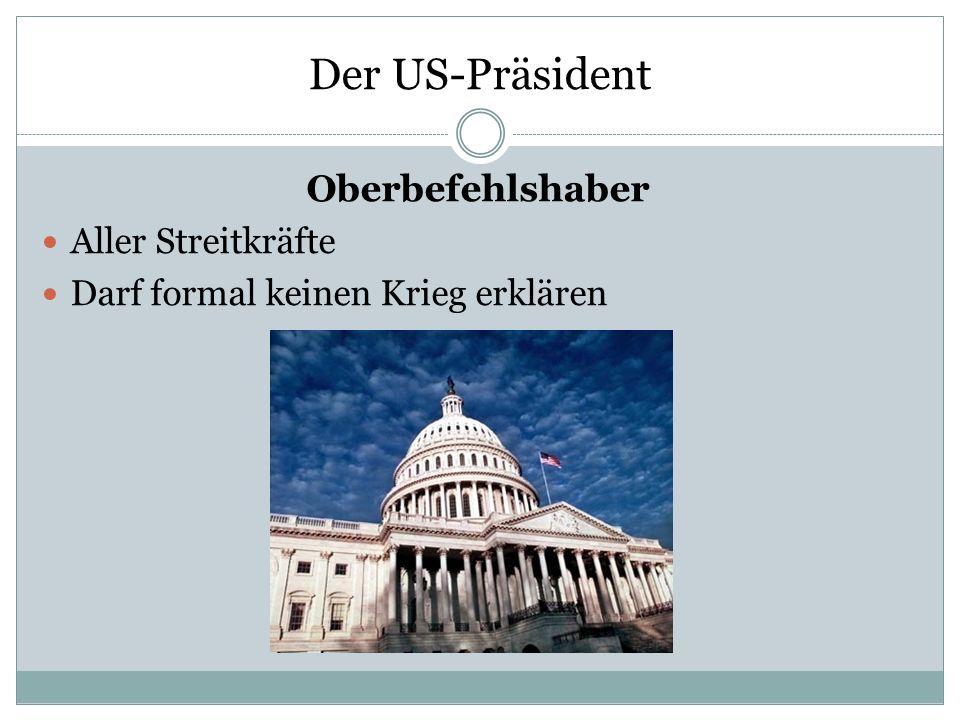Der US-Präsident Zusammenarbeit mit dem Kongress Nicht auf den Kongress angewiesen Darf formal kein Gesetz vorlegen Vetorecht Keine Befugnis den Kongress zu entlassen Präsident kann vom Kongress seines Amtes enthoben werden
