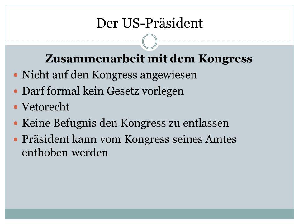 Der US-Präsident Zusammenarbeit mit dem Kongress Nicht auf den Kongress angewiesen Darf formal kein Gesetz vorlegen Vetorecht Keine Befugnis den Kongr