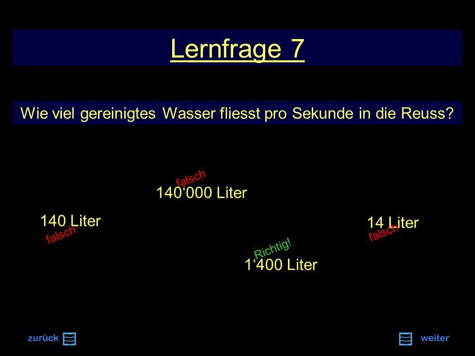 Richtig.falsch Lernfrage 7 Wie viel gereinigtes Wasser fliesst pro Sekunde in die Reuss.