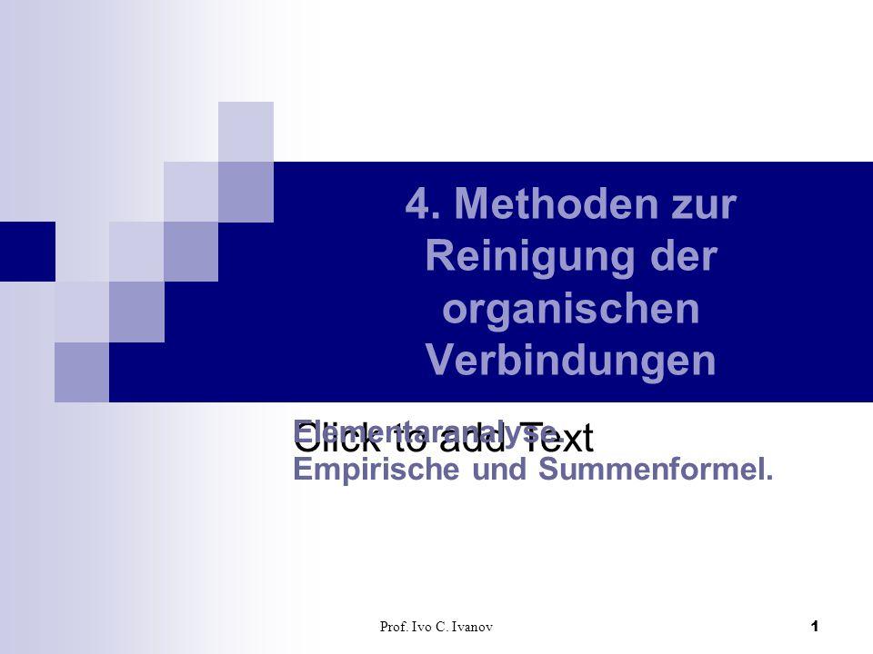Click to add Text Prof. Ivo C. Ivanov1 4. Methoden zur Reinigung der organischen Verbindungen Elementaranalyse. Empirische und Summenformel.