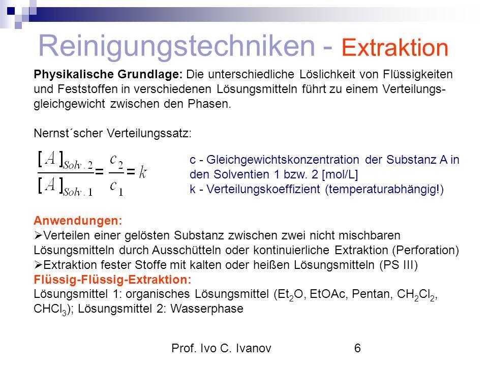Prof. Ivo C. Ivanov6 Physikalische Grundlage: Die unterschiedliche Löslichkeit von Flüssigkeiten und Feststoffen in verschiedenen Lösungsmitteln führt