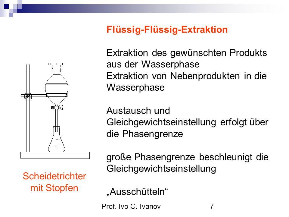 Prof. Ivo C. Ivanov7 Flüssig-Flüssig-Extraktion Extraktion des gewünschten Produkts aus der Wasserphase Extraktion von Nebenprodukten in die Wasserpha