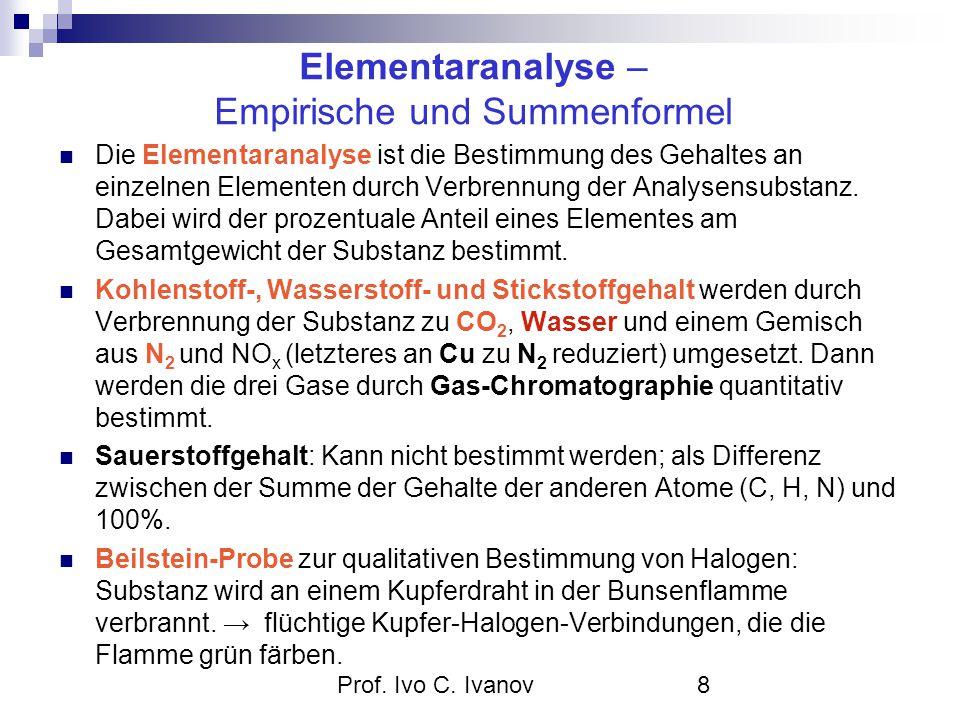 Prof. Ivo C. Ivanov8 Elementaranalyse – Empirische und Summenformel Die Elementaranalyse ist die Bestimmung des Gehaltes an einzelnen Elementen durch