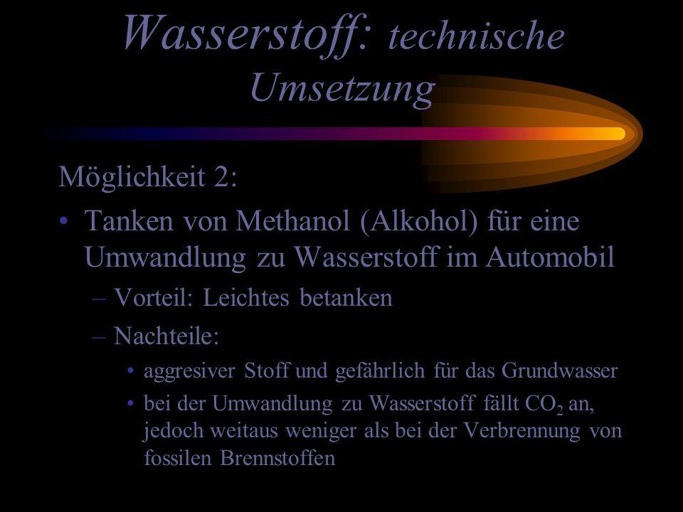 Wasserstoff: technische Umsetzung Möglichkeit 2: Tanken von Methanol (Alkohol) für eine Umwandlung zu Wasserstoff im Automobil –Vorteil: Leichtes beta