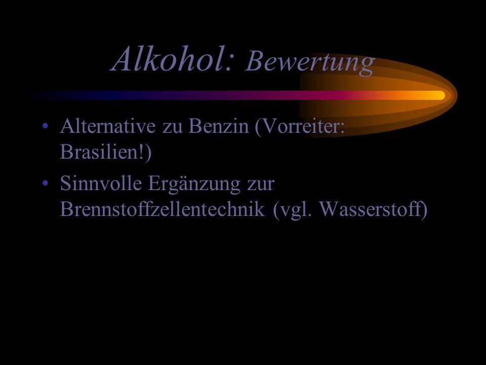 Alkohol: Bewertung Alternative zu Benzin (Vorreiter: Brasilien!) Sinnvolle Ergänzung zur Brennstoffzellentechnik (vgl. Wasserstoff)