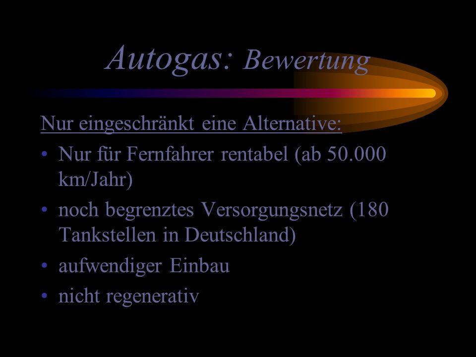 Autogas: Bewertung Nur eingeschränkt eine Alternative: Nur für Fernfahrer rentabel (ab 50.000 km/Jahr) noch begrenztes Versorgungsnetz (180 Tankstelle