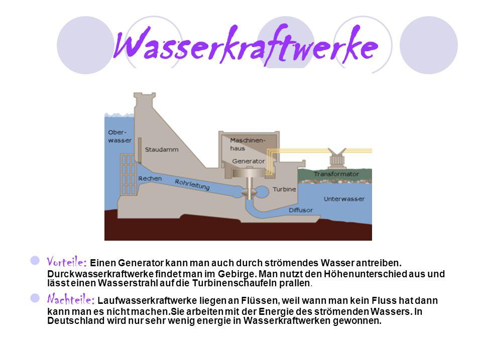 Wasserkraftwerke Vorteile: Einen Generator kann man auch durch strömendes Wasser antreiben. Durckwasserkraftwerke findet man im Gebirge. Man nutzt den