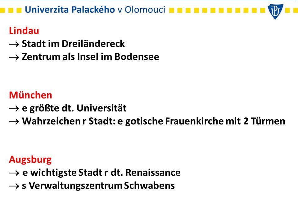 Lindau  Stadt im Dreiländereck  Zentrum als Insel im Bodensee München  e größte dt. Universität  Wahrzeichen r Stadt: e gotische Frauenkirche mit