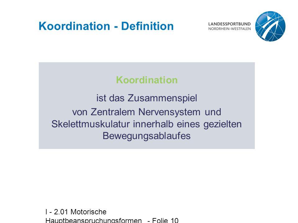 I - 2.01 Motorische Hauptbeanspruchungsformen - Folie 10 Koordination - Definition Koordination ist das Zusammenspiel von Zentralem Nervensystem und S