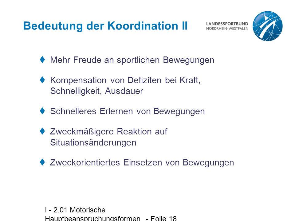 I - 2.01 Motorische Hauptbeanspruchungsformen - Folie 18 Bedeutung der Koordination II  Mehr Freude an sportlichen Bewegungen  Kompensation von Defi