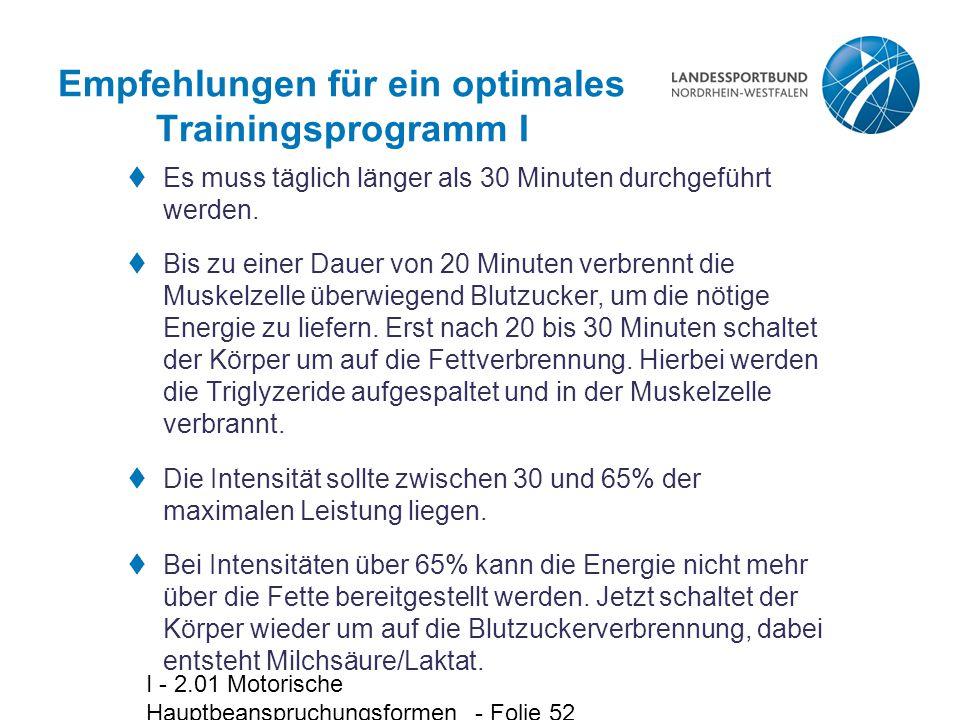 I - 2.01 Motorische Hauptbeanspruchungsformen - Folie 52 Empfehlungen für ein optimales Trainingsprogramm I  Es muss täglich länger als 30 Minuten du