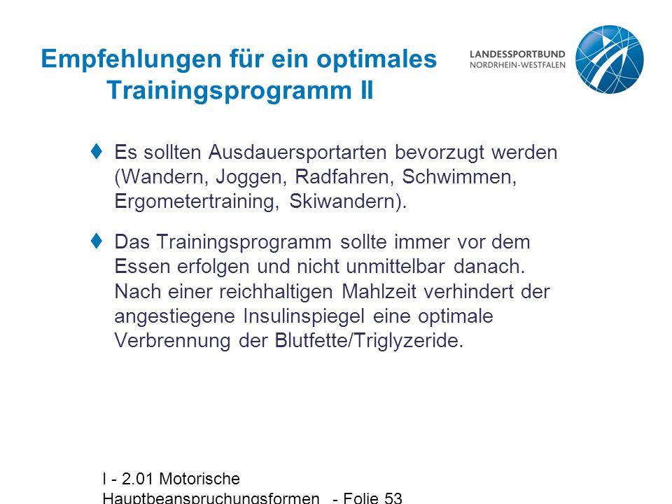 I - 2.01 Motorische Hauptbeanspruchungsformen - Folie 53 Empfehlungen für ein optimales Trainingsprogramm II  Es sollten Ausdauersportarten bevorzugt