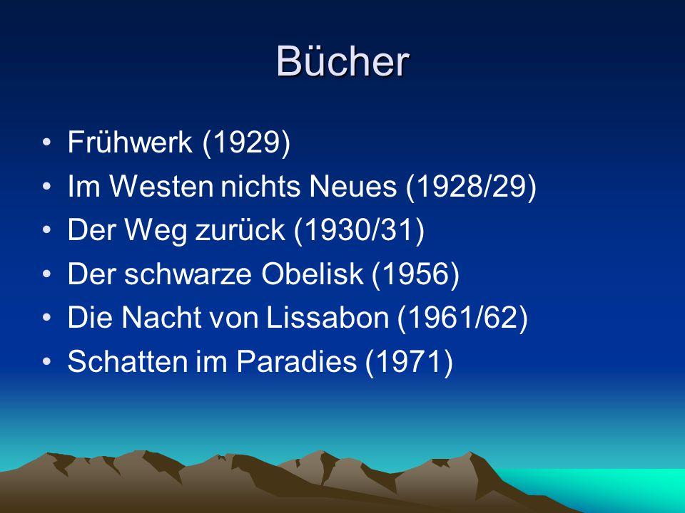 Bücher Frühwerk (1929) Im Westen nichts Neues (1928/29) Der Weg zurück (1930/31) Der schwarze Obelisk (1956) Die Nacht von Lissabon (1961/62) Schatten