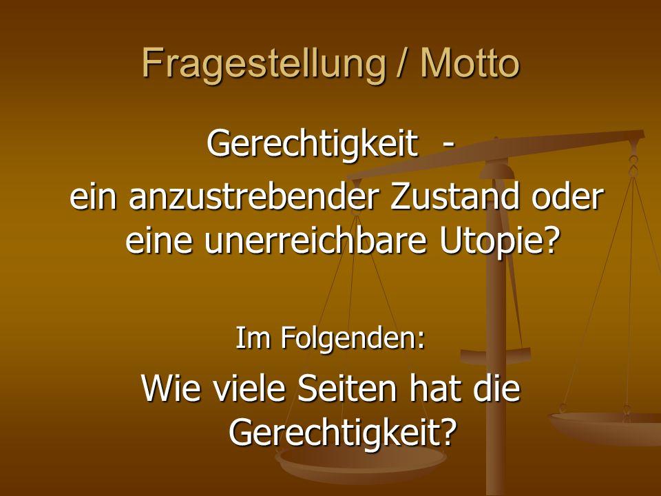 Fragestellung / Motto Gerechtigkeit - ein anzustrebender Zustand oder eine unerreichbare Utopie? ein anzustrebender Zustand oder eine unerreichbare Ut