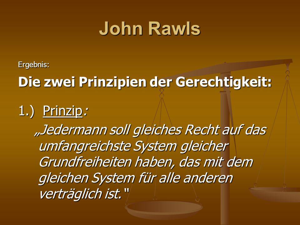 """John Rawls Ergebnis: Die zwei Prinzipien der Gerechtigkeit: 1.) Prinzip: """"Jedermann soll gleiches Recht auf das umfangreichste System gleicher Grundfr"""