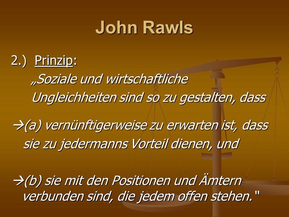 """John Rawls 2.) Prinzip: """"Soziale und wirtschaftliche """"Soziale und wirtschaftliche Ungleichheiten sind so zu gestalten, dass Ungleichheiten sind so zu"""